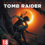 Shadow of the Tomb Raider : Dernier volet des origines sur PS4 et Xbox One