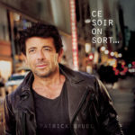 Ce soir on sort : Le nouvel album de Patrick Bruel